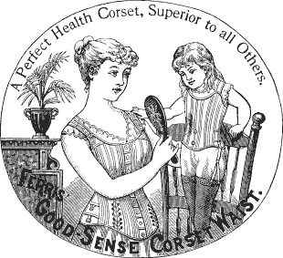 "Illustration for an 1883 advertisement for ""Good Health Corset Waist""; ""A Perfect Health Corset, Superior to All Others"" Drawing features a corseted woman from the waist up, holding a hand mirror so the tiny corseted child beside her can see her reflection."